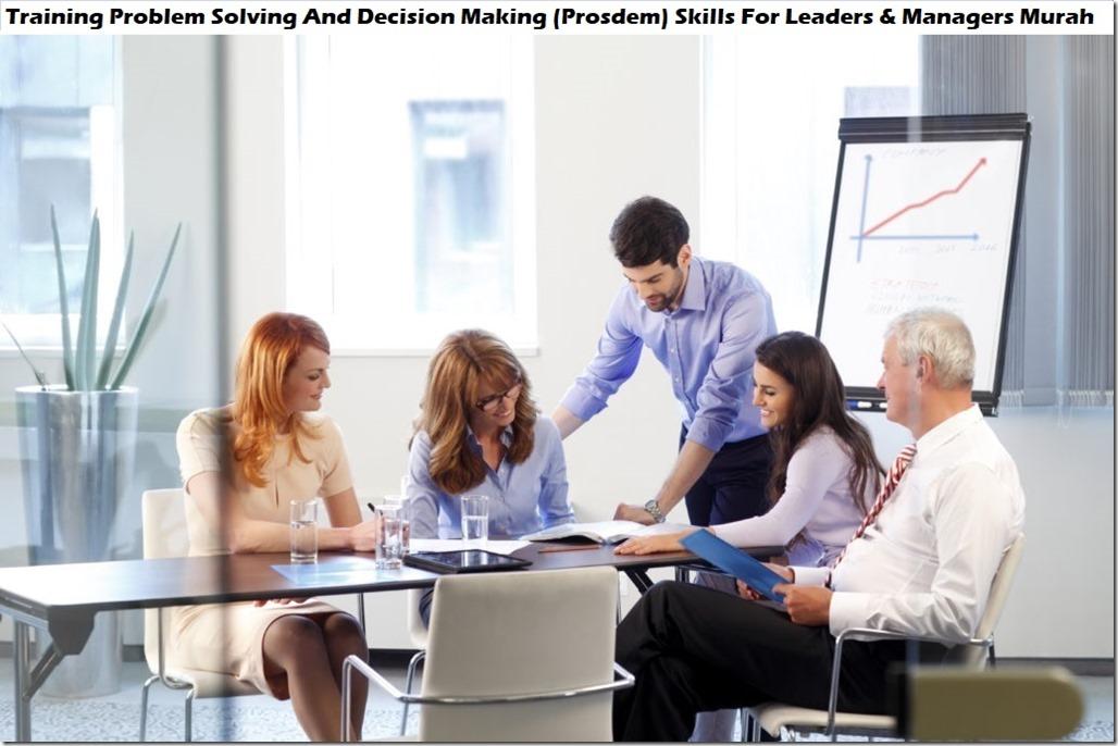 training pemecahan masalah dan pengambilan keputusan (prosdem) keterampilan bagi pemimpin & manajer murah